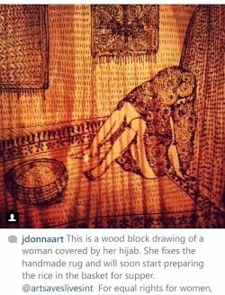 By @jdonnaart - Jen Donahue (Freelance artist) This is a wood block drawing of a woman covered by her hijab. She fixes the handmade rug and will soon start preparing the rice in the basket for supper. @artsaveslivesint For equal rights for women, violence against women, education for young girls and women and female stereotypes. #artsaveslivesinternational #women